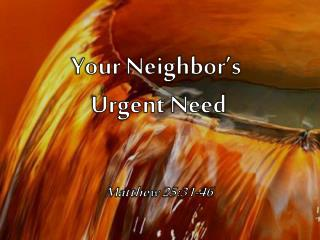 Your Neighbor�s  Urgent Need