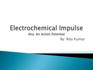 Electrochemical Impulse Aka: An Action Potential
