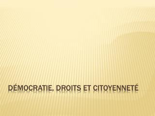 Démocratie, droits et citoyenneté
