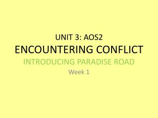 UNIT 3: AOS2 ENCOUNTERING CONFLICT INTRODUCING PARADISE ROAD
