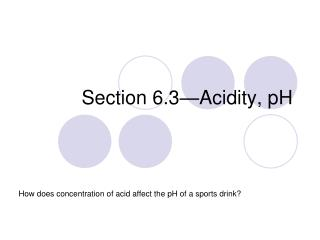 Section 6.3—Acidity, pH