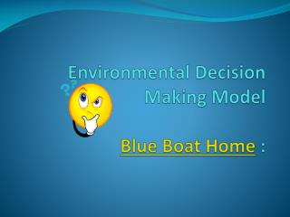Environmental Decision Making Model Blue Boat Home  :