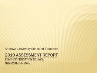 2010 Assessment report Teacher Education Council 	  November 2, 2010