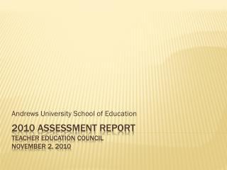 2010 Assessment report Teacher Education Council   November 2, 2010