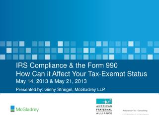 IRS Compliance & the Form 990 How Can it Affect Your Tax-Exempt Status May 14, 2013 & May 21, 2013