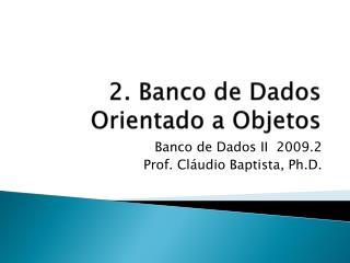 2. Banco de Dados Orientado a Objetos