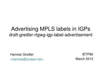 Advertising MPLS labels in IGPs draft-gredler-rtgwg-igp-label-advertisement