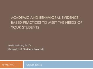 ACADEMIC AND BEHAVIORAL EVIDENCE-BASED PRACTICES TO MEET THE NEEDS OF YOUR STUDENTS