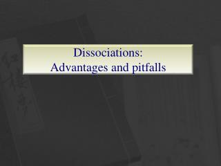 Dissociations: Advantages and pitfalls