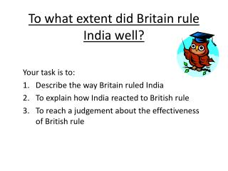 To what extent did Britain rule India well?