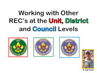 Working with Other REC's at the  Unit ,  District  and  Council  Levels