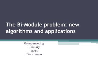 The Bi-Module problem: new algorithms and applications