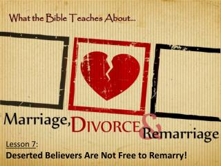 Lesson 7 : Deserted Believers Are Not Free to Remarry!
