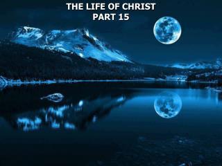 THE LIFE OF CHRIST PART 15