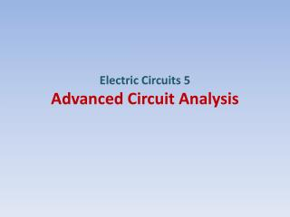 Electric Circuits 5 Advanced Circuit Analysis