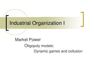 Industrial Organization I