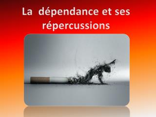La  dépendance et ses répercussions