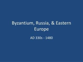 Byzantium, Russia, & Eastern Europe