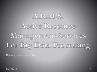 A.R.M.S.  Active Resource Management Services For Big Data Processing