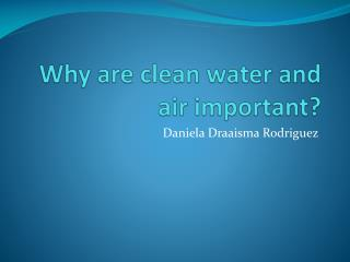 Why  are  clean water  and air  important ?