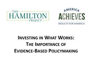Investing in What Works: The Importance of  Evidence-Based Policymaking
