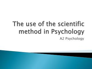 The use of the scientific method in Psychology