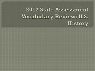 2012 State Assessment Vocabulary Review: U.S. History