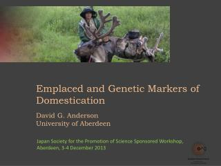 Emplaced and Genetic Markers of Domestication David G. Anderson University of Aberdeen