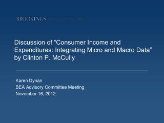 Karen Dynan BEA Advisory Committee Meeting November 16, 2012