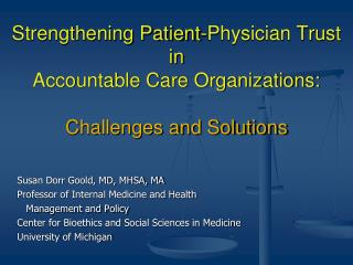 Susan Dorr Goold, MD, MHSA, MA Professor of Internal Medicine and Health