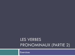 Les verbes pronominaux (partie 2)