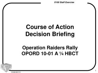Course of Action  Decision Briefing Operation Raiders Rally OPORD 10-01 A ¼ HBCT