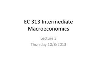 EC 313 Intermediate Macroeconomics