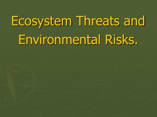 Ecosystem  Threats  and  Environmental Risks .