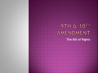 9 th & 10 th  Amendment