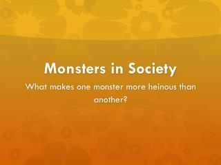 Monsters in Society