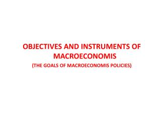 OBJECTIVES AND INSTRUMENTS OF MACROECONOMIS (THE GOALS OF MACROECONOMIS POLICIES)