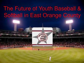 The Future of Youth  Baseball & Softball  in East  Orange County