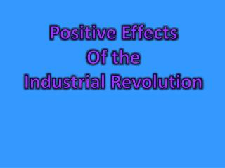 Positive Effects Of the Industrial Revolution