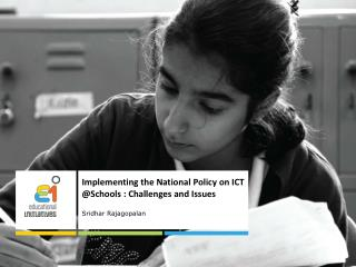 Implementing the National Policy on ICT  @Schools :  Challenges and  Issues Sridhar  Rajagopalan