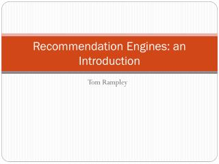 Recommendation Engines: an Introduction