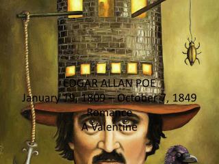 EDGAR ALLAN POE January 19, 1809 – October 7, 1849 Romance A Valentine