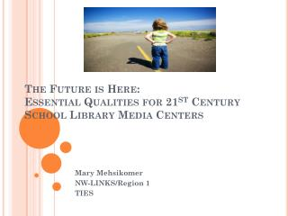 The Future is Here:  Essential Qualities for 21 st  Century School Library Media Centers