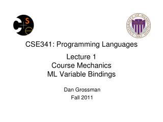 CSE341: Programming Languages Lecture 1 Course Mechanics ML Variable Bindings