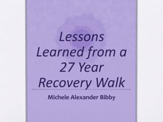 Lessons Learned from a 27 Year Recovery Walk