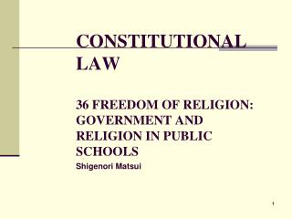 CONSTITUTIONAL LAW 36 FREEDOM OF RELIGION: GOVERNMENT AND RELIGION IN PUBLIC SCHOOLS