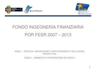 FONDO INGEGNERIA FINANZIARIA POR FESR 2007 – 2013