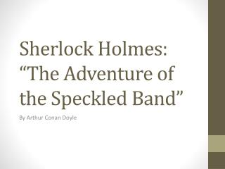 """Sherlock Holmes: """"The Adventure of the Speckled Band"""""""