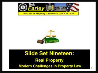 Slide Set Nineteen : Real Property  Modern Challenges in Property Law