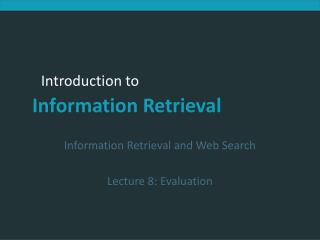 Information Retrieval and Web Search Lecture 8: Evaluation